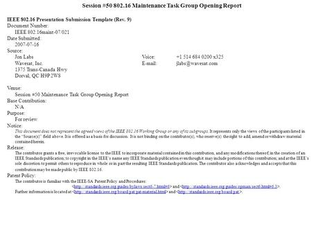 Session #50 802.16 Maintenance Task Group Opening Report IEEE 802.16 Presentation Submission Template (Rev. 9) Document Number: IEEE 802.16maint-07/021.