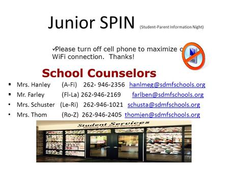 Junior SPIN (Student-Parent Information Night)  Mrs. Hanley (A-Fi) 262- 946-2356  Mr. Farley (Fl-La) 262-946-2169.