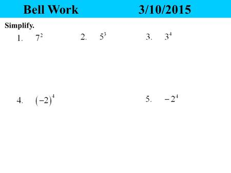 Bell Work3/10/2015 Simplify. Chapter 7 Exponents and Polynomials Next Chapter.