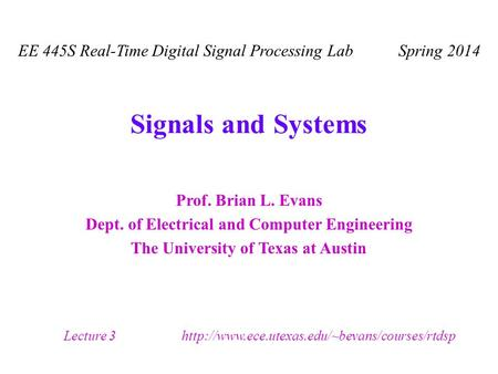 Prof. Brian L. Evans Dept. of Electrical and Computer Engineering The University of Texas at Austin Lecture 3