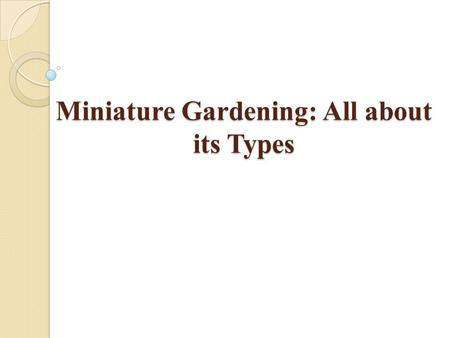 Miniature Gardening: All about its Types. Miniature gardens and fairy gardens represent a scenic picture comprised of accessories, furniture, structures,