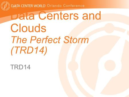 1 Data Centers and Clouds The Perfect Storm (TRD14) TRD14.