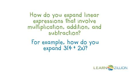 How do you expand linear expressions that involve multiplication, addition, and subtraction? For example, how do you expand 3(4 + 2x)?