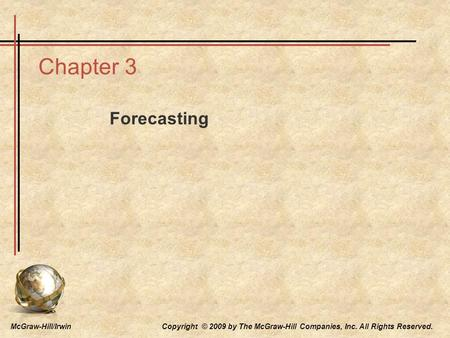McGraw-Hill/Irwin Copyright © 2009 by The McGraw-Hill Companies, Inc. All Rights Reserved. Chapter 3 Forecasting.