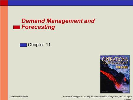 Demand Management and Forecasting Chapter 11 Portions Copyright © 2010 by The McGraw-Hill Companies, Inc. All rights reserved. McGraw-Hill/Irwin.