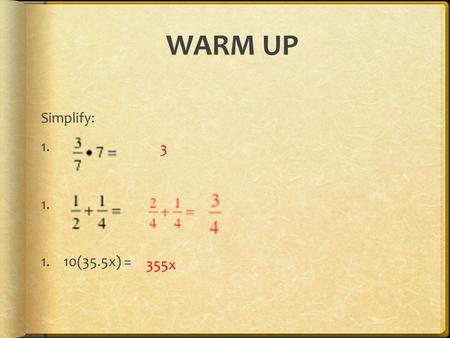 WARM UP Simplify: 1. 1.10(35.5x) = 3 355x. OBJECTIVES  Solve equations containing fractions or decimals  Solve equations containing parenthesis 
