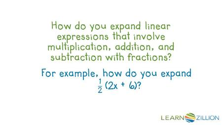 How do you expand linear expressions that involve multiplication, addition, and subtraction with fractions? For example, how do you expand (2x + 6)?