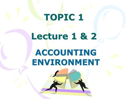 TOPIC 1 Lecture 1 & 2 ACCOUNTING ENVIRONMENT. BKAF1023 SCHOOL OF ACCOUNTING UNIVERSITI UTARA MALAYSIA 2 ACCOUNTING ENVIRONMENT After studying this chapter,