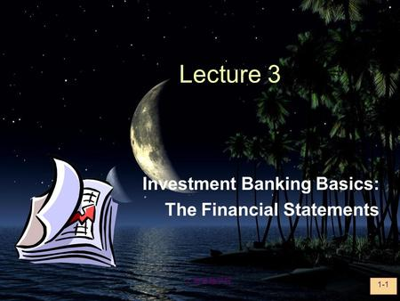 上海金融学院 1-1 Lecture 3 Investment Banking Basics: The Financial Statements.