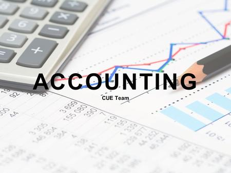 ACCOUNTING CUE Team. Agenda 1. Accounting Basics 2. Bookkeeping 3. Accounting Principles 4. British English & American English 5. Depreciation 6. The.