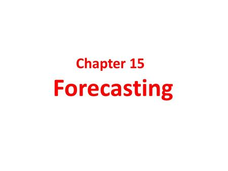 Chapter 15 Forecasting. Forecasting Methods n Forecasting methods can be classified as qualitative or quantitative. n Such methods are appropriate when.
