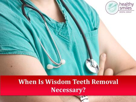 When Is Wisdom Teeth Removal Necessary?. Wisdom teeth removal is considered one of the most painful dental procedures - well, at least, until after the.