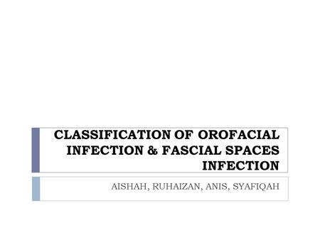 CLASSIFICATION OF OROFACIAL INFECTION & FASCIAL SPACES INFECTION