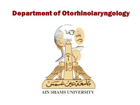 Department of Otorhinolaryngology. EAR PAIN (OTALGIA) Ossama Mahmoud Professor of otorhinolaryngology Ain Shams University.