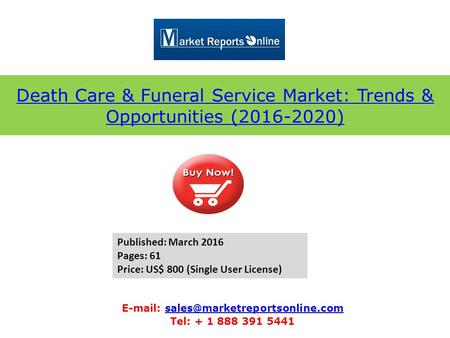 Death Care & Funeral Service Market: Trends & Opportunities (2016-2020)   Tel: + 1 888.