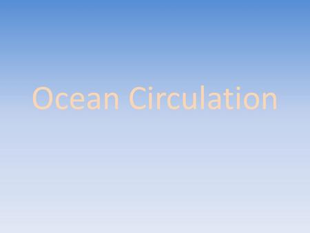 Ocean Circulation. The Layered Ocean The oceans have a well-mixed surface layer of approximately 100 meters(300 feet) Layers of increasing density from.