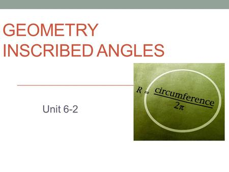 GEOMETRY INSCRIBED ANGLES Unit 6-2. Central angles A __________ ____________ is an angle whose vertex is at the center of a circle with sides that are.