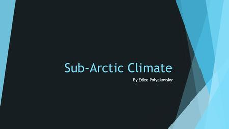 Sub-Arctic Climate By Edee Polyakovsky.