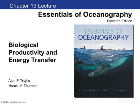 © 2014 Pearson Education, Inc. Biological Productivity and Energy Transfer Chapter 1 Clickers Essentials of Oceanography Eleventh Edition Alan P. Trujillo.