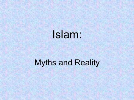 Islam: Myths and Reality. Terminology: The religion is called ISLAM. The people are MUSLIMS.