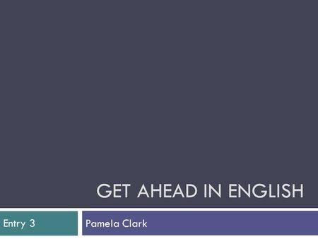 GET AHEAD IN ENGLISH Pamela Clark Entry 3. Functional skills: course content  3 areas that will be assessed:  Speaking, listening and communication.