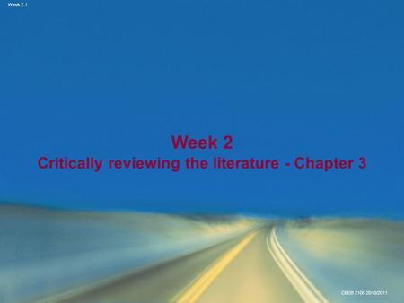 Week 2.1 CBEB 2105 2010/2011 Week 2 Critically <strong>reviewing</strong> the <strong>literature</strong> - Chapter 3.