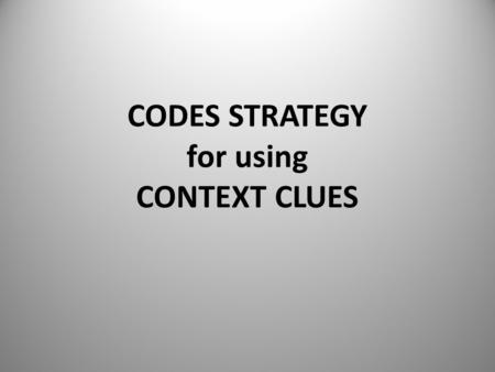 CODES STRATEGY for using CONTEXT CLUES. Vocabulary in Context How to hunt down the meaning of the word by using the clues around it.