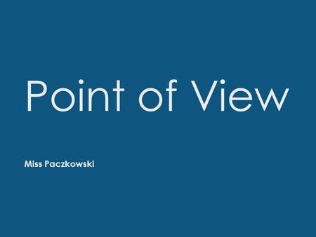 Point of View Miss Paczkowski. Point of View  The perspective, or view, from which a story is told.
