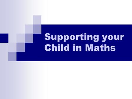 Supporting your Child in Maths. New methods of written calculations Based on research of how children best understand numbers and calculation Can be used.