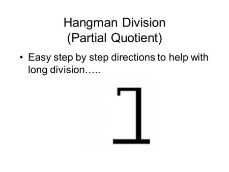 Hangman Division (Partial Quotient) Easy step by step directions to help with long division…..