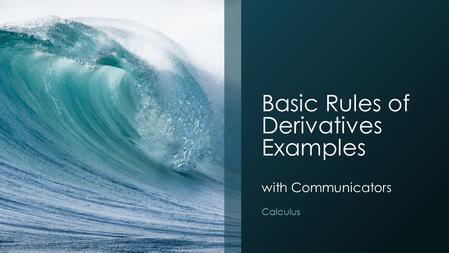 Basic Rules of Derivatives Examples with Communicators Calculus.