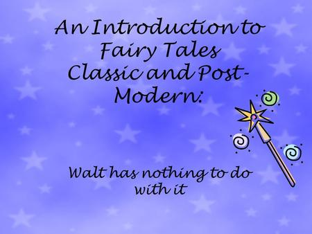 An Introduction to Fairy Tales Classic and Post- Modern: Walt has nothing to do with it.