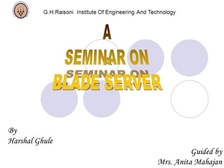 By Harshal Ghule Guided by Mrs. Anita Mahajan G.H.Raisoni Institute Of Engineering And Technology.