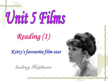 Reading (1) Kitty's favourite film star. Do you know them ? They are _____. They are ________. actors actresses.