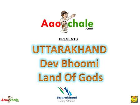 PRESENTS. Uttarakhand is a state located in the northern part of India bordering the state of Himachal Pradesh in the west, Uttar Pradesh in south with.