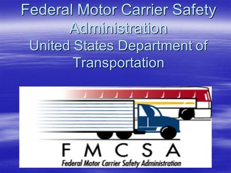 Federal Motor Carrier Safety Administration United States Department of Transportation.