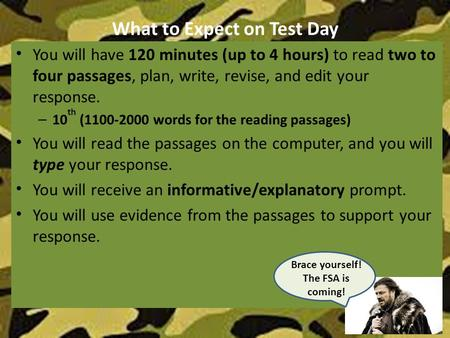 What to Expect on Test Day You will have 120 minutes (up to 4 hours) to read two to four passages, plan, write, revise, and edit your response. – 10 th.