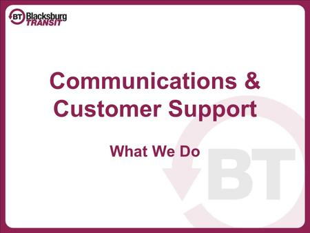 Communications & Customer Support What We Do. We Communicate It Customer Communications.