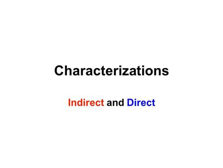 Characterizations Indirect and Direct. Words to Learn Narration Narrator Dialogue Quotation Marks Direct Characterization Explicit Indirect Characterization.