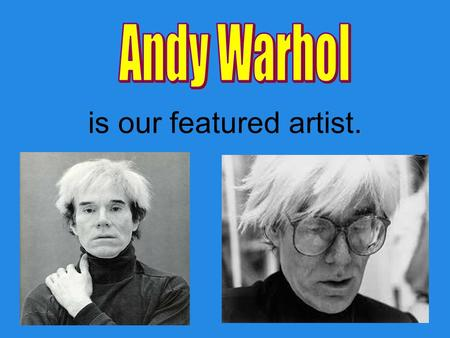 Is our featured artist.. He was born on the 6 th of August 1928. He died on the 22 nd of February 1987 aged 58. He lived in America.