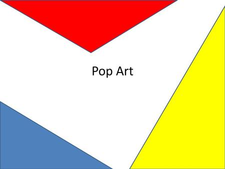 Pop Art. Pop Art-A art movement which was characterized by references to imagery and products from popular culture, media, and advertising – 1950s to.