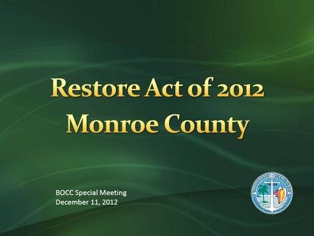 BOCC Special Meeting December 11, 2012. RESTORE Act  Clean Water Act grants the Federal EPA authority to impose fines on parties responsible for oil.