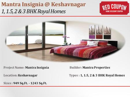 Mantra Keshavnagar 1, 1.5, 2 & 3 BHK Royal Homes Project Name: Mantra Insignia Builder: Mantra Properties Location: Keshavnagar Types : 1, 1.5,