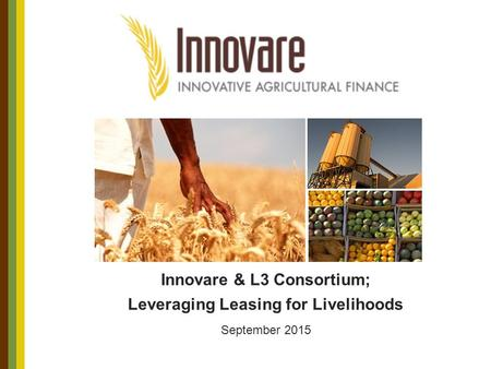 Innovare & L3 Consortium; Leveraging Leasing for Livelihoods September 2015.