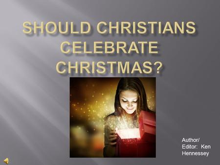 Author/ Editor: Ken Hennessey. The debate about whether or not Christians should celebrate Christmas has been raging for centuries. There are equally.