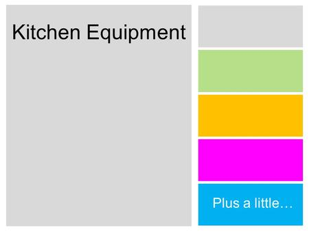 Kitchen Equipment Plus a little…. Label the Equipment! Identify & Label : Rolling pin, wooden spoon, vegetable peeler, pastry blender, straight edge spatula,