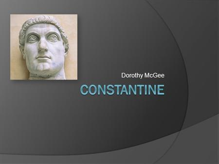 Dorothy McGee. Life  Born: February 27, 272 CE in Naissus, (now Serbia).  Constantine grew up during the reign of Emperor Diocletian. He received an.