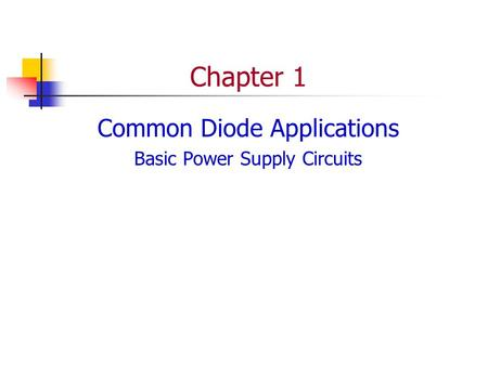 Chapter 1 Common Diode Applications Basic Power Supply Circuits.