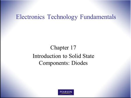 Electronics Technology Fundamentals Chapter 17 Introduction to Solid State Components: Diodes.