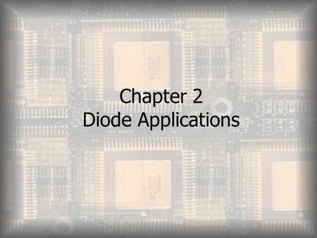Chapter 2 Diode Applications. Objectives  Explain and analyze the operation of both half and full wave rectifiers  Explain and analyze filters and regulators.